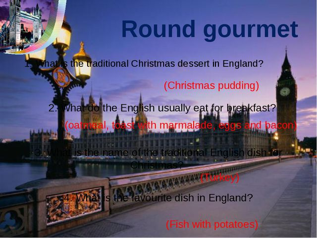 Round gourmet 1. What is the traditional Christmas dessert in England? 2. Wha...