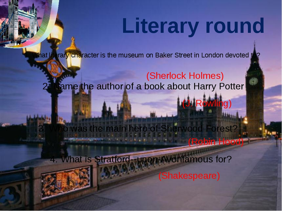 Literary round 1. What literary character is the museum on Baker Street in Lo...