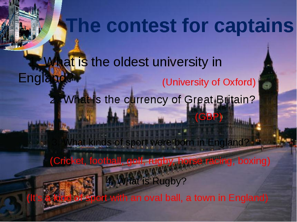 The contest for captains 1. What is the oldest university in England? 2. What...