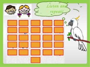 Listen and repeat! Aa Bb Cc Dd Ee Ff Gg Hh Ii Jj Kk Ll Mm Nn Oo Pp Qq Rr Ss T