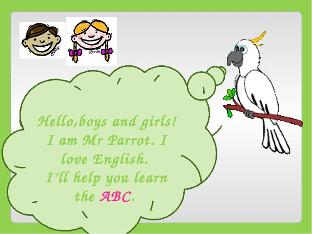 Hello,boys and girls! I am Mr Parrot. I love English. I'll help you learn th...