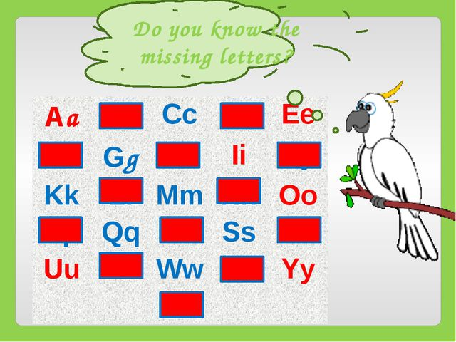 Do you know the missing letters? Aa Bb Cc Dd Ee Ff Gg Hh Ii Jj Kk Ll Mm Nn O...