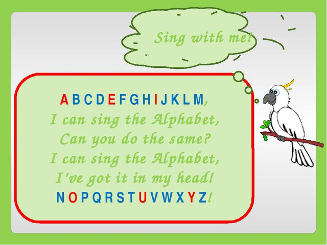 A B C D E F G H I J K L M, I can sing the Alphabet, Can you do the same? I c...