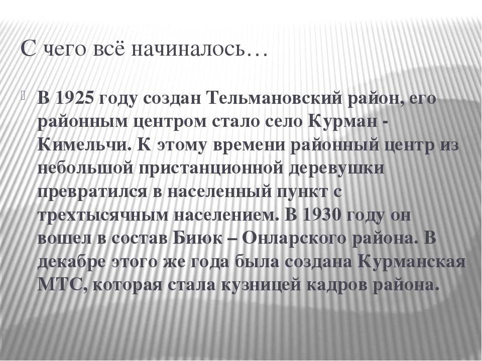 С чего всё начиналось… В 1925 году создан Тельмановский район, его районным ц...