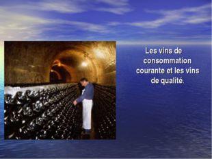 Les vins de consommation courante et les vins de qualité.