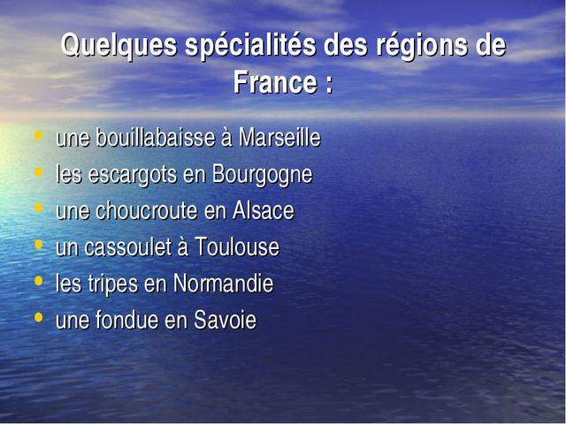 Quelques spécialités des régions de France: une bouillabaisse à Marseille le...