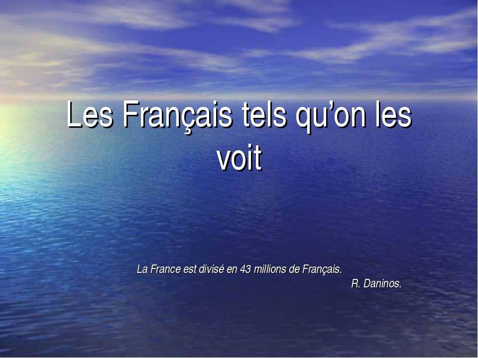 Les Français tels qu'on les voit La France est divisé en 43 millions de Franç...