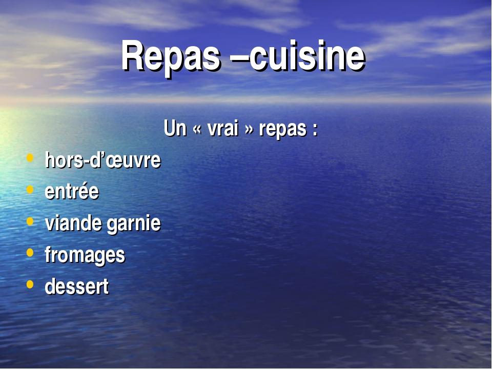 Repas –cuisine Un «vrai» repas: hors-d'œuvre entrée viande garnie fromages...