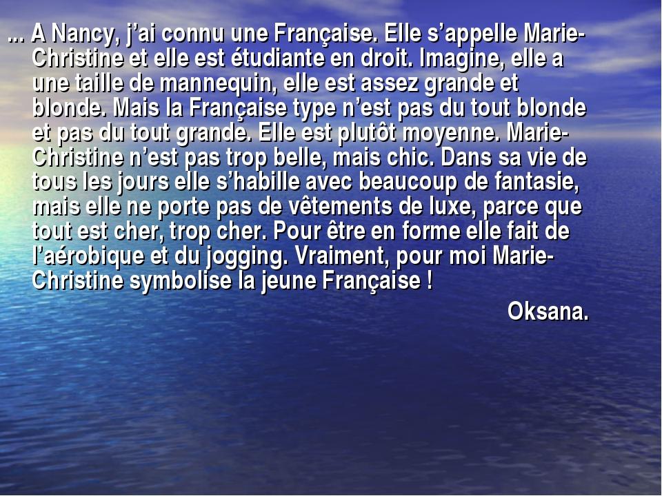 ... A Nancy, j'ai connu une Française. Elle s'appelle Marie-Christine et elle...