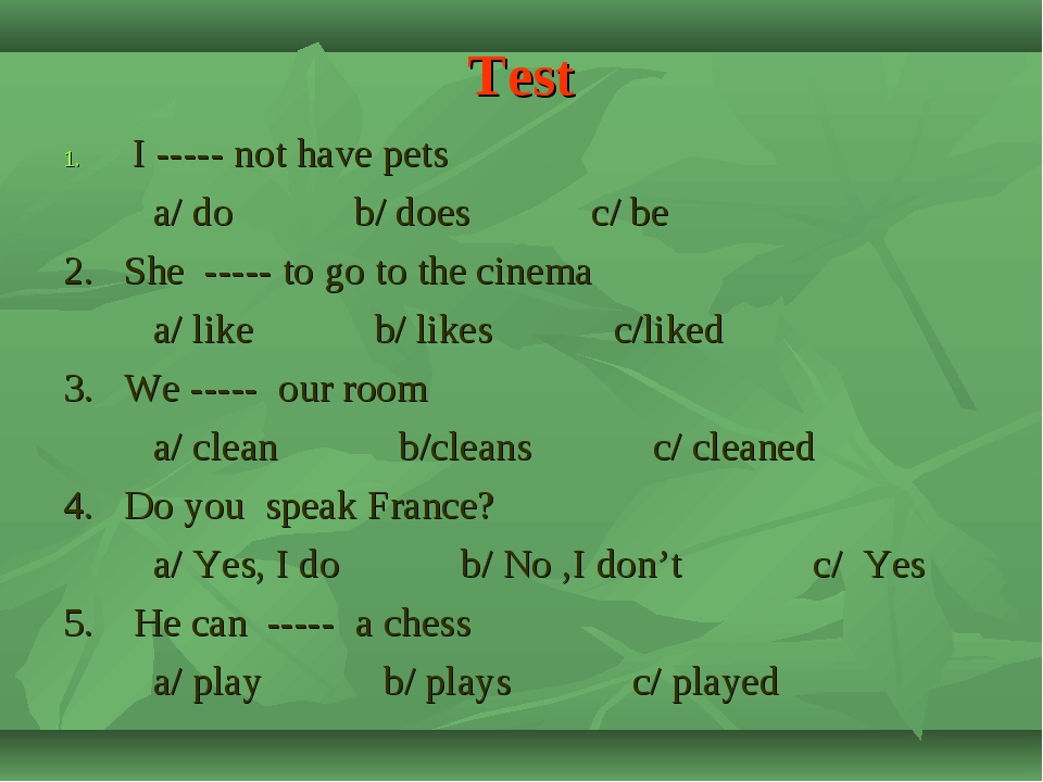 Test I ----- not have pets a/ do b/ does c/ be 2. She ----- to go to the cine...