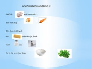 HOW TO MAKE CHICKEN SOUP Boil the until it is tender. Peel and chop and . .