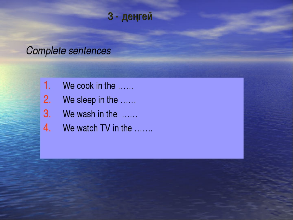 Complete sentences We cook in the …… We sleep in the …… We wash in the …… We...