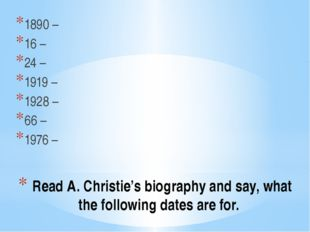 Read A. Christie's biography and say, what the following dates are for. 1890
