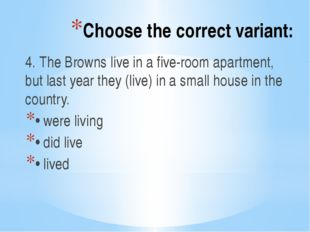 Choose the correct variant: 4. The Browns live in a five-room apartment, but