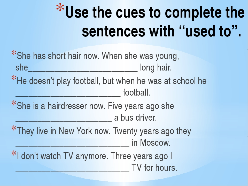"Use the cues to complete the sentences with ""used to"". She has short hair now..."