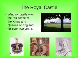 The Royal Castle Windsor castle was the residence of the Kings and Queens of