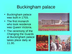 Buckingham palace Buckingham palace was built in 1703. The first monarch who