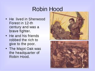 Robin Hood He lived in Sherwood Forest in 12-th century and was a brave fight