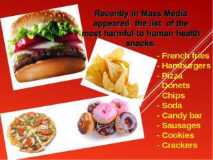 - French fries - Hamburgers - Pizza - Donets - Chips - Soda - Candy bar - Sa