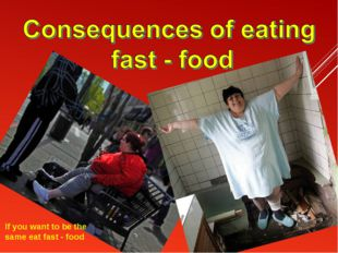 If you want to be the same eat fast - food