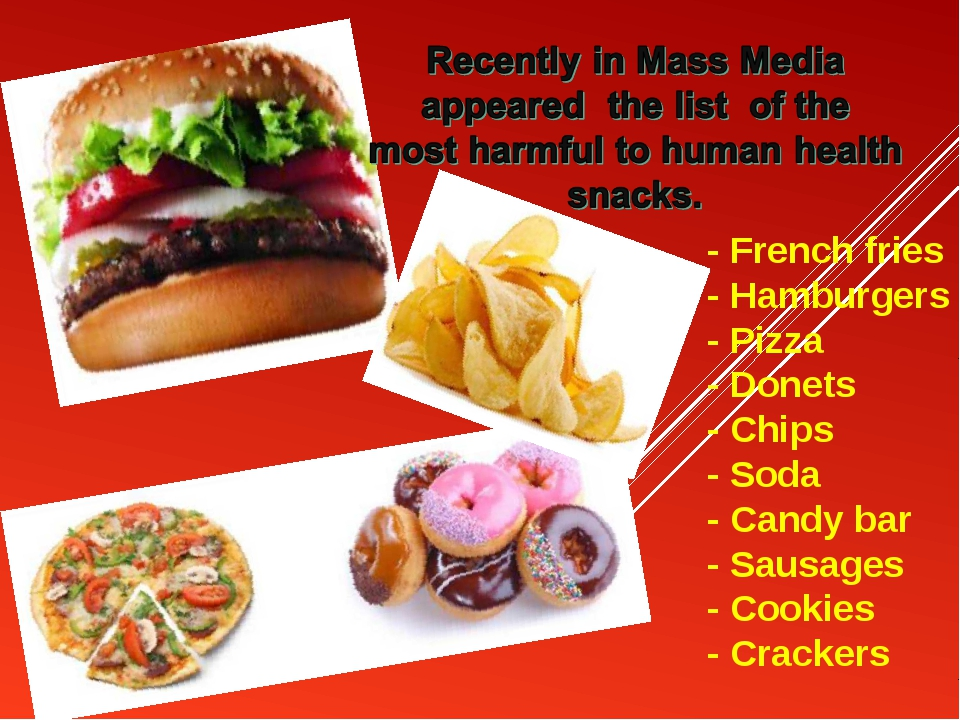 - French fries - Hamburgers - Pizza - Donets - Chips - Soda - Candy bar - Sa...