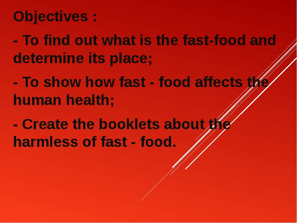 Objectives : - To find out what is the fast-food and determine its place; - T...