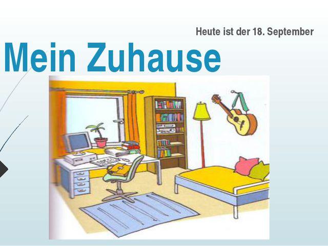 Mein Zuhause Heute ist der 18. September