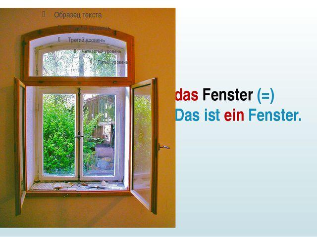das Fenster (=) Das ist ein Fenster.