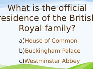 What is the official residence of the British Royal family? House of Common B