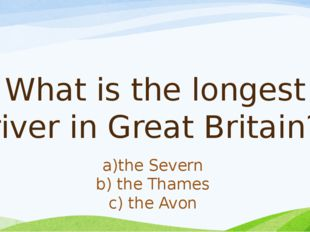 What is the longest river in Great Britain? а)the Severn b) the Thames c) the