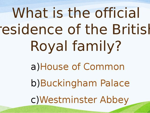 What is the official residence of the British Royal family? House of Common B...