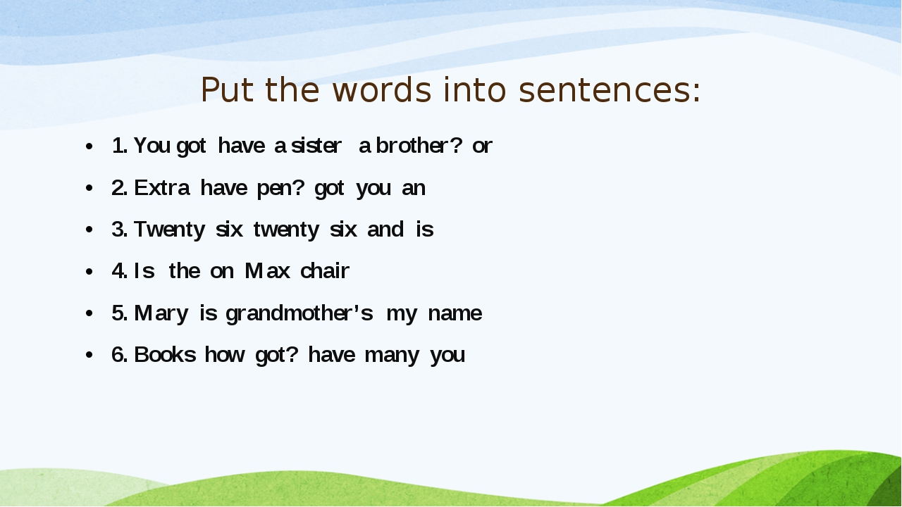 Put the words into sentences: 1. You got have a sister a brother? or 2. Extra...