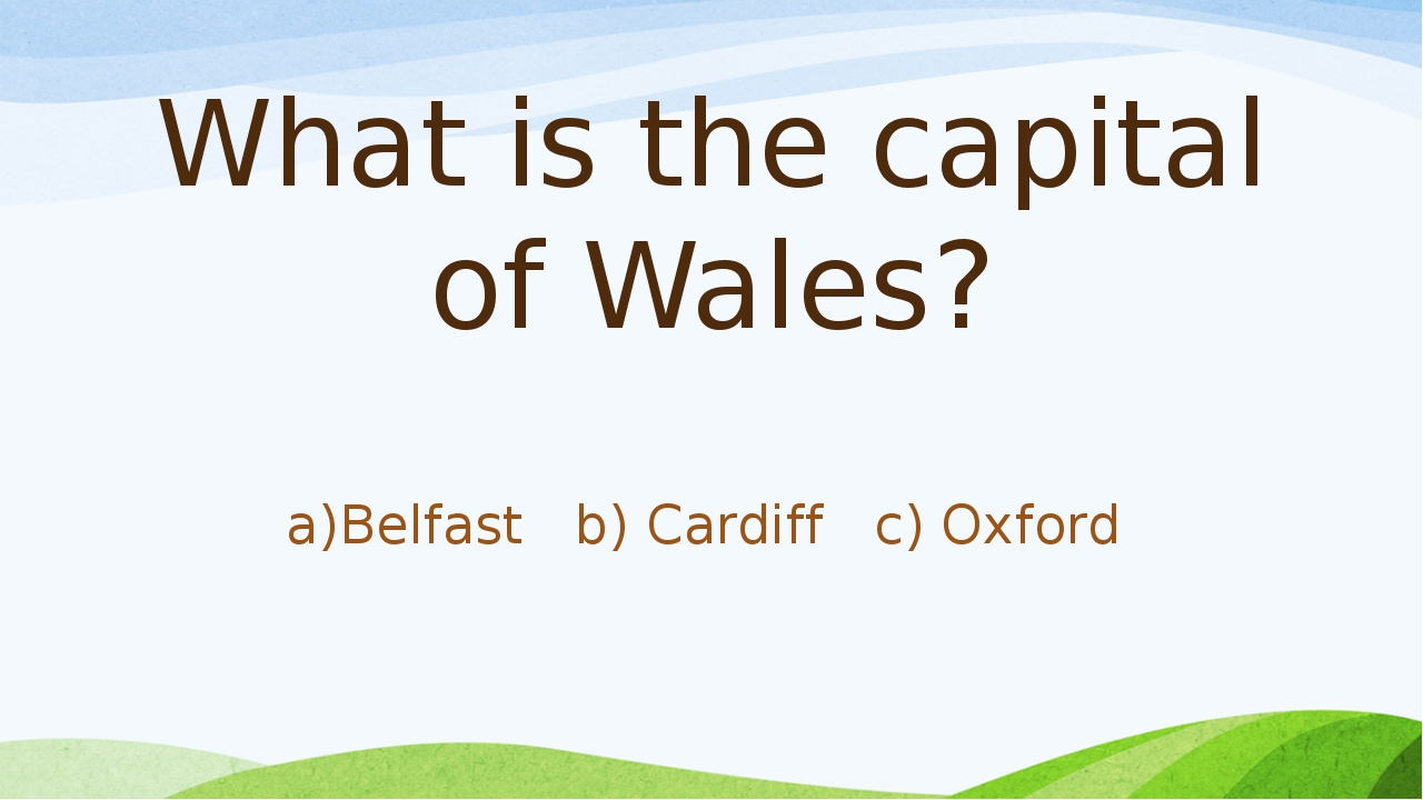 What is the capital of Wales? a)Belfast b) Cardiff c) Oxford