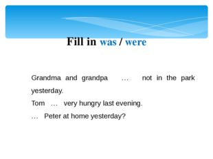 Grandma and grandpa … not in the park yesterday. Tom … very hungry last eveni