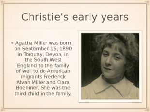 Christie's early years Agatha Miller was born on September 15, 1890 in Torqua
