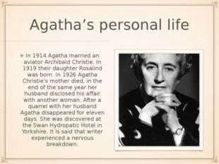 Agatha's personal life In 1914 Agatha married an aviator Archibald Christie.