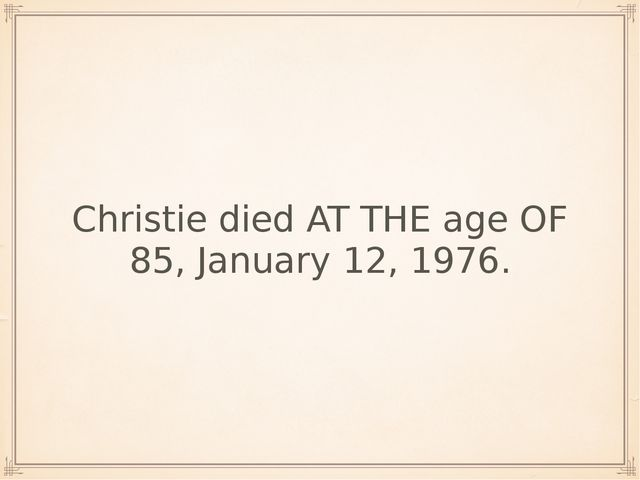 Christie died AT THE age OF 85, January 12, 1976.