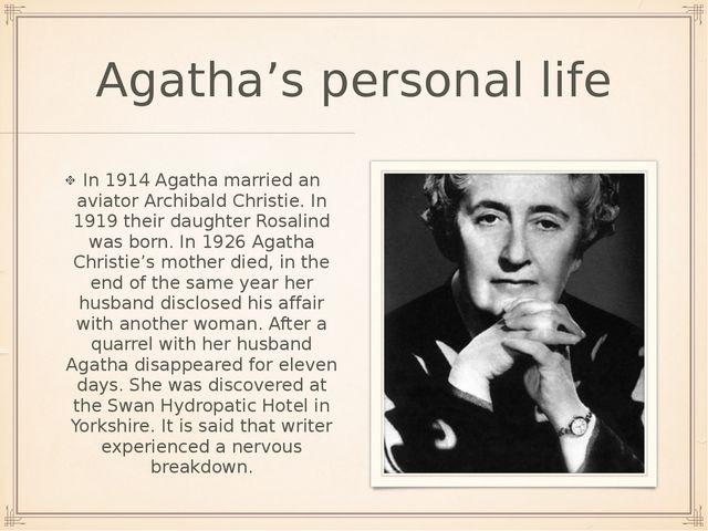 Agatha's personal life In 1914 Agatha married an aviator Archibald Christie....