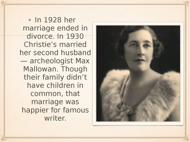 In 1928 her marriage ended in divorce. In 1930 Christie's married her second...