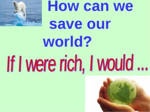 How can we save our world?