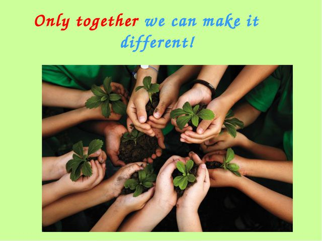 Only together we can make it different!
