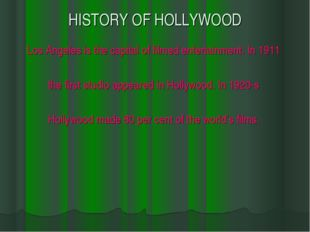 HISTORY OF HOLLYWOOD Los Angeles is the capital of filmed entertainment. In 1