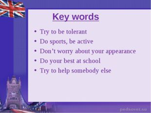 Key words Try to be tolerant Do sports, be active Don't worry about your appe