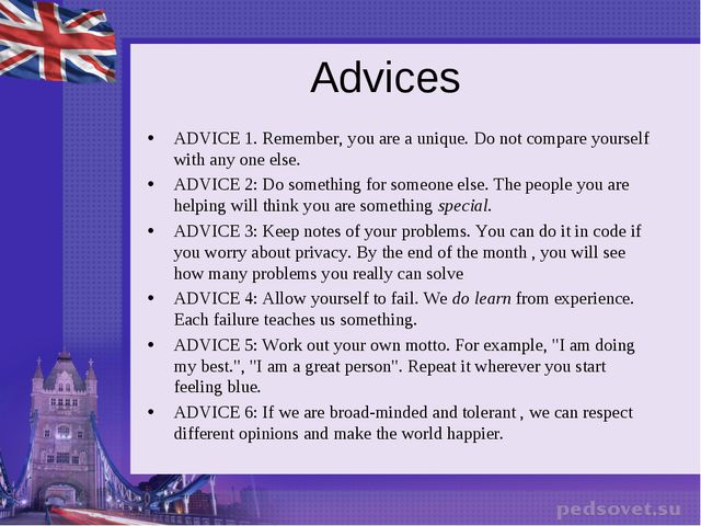 Advices ADVICE 1. Remember, you are a unique. Do not compare yourself with an...