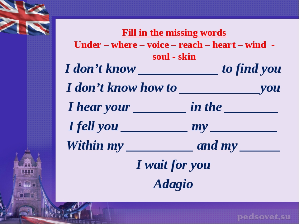 Fill in the missing words Under – where – voice – reach – heart – wind - sou...