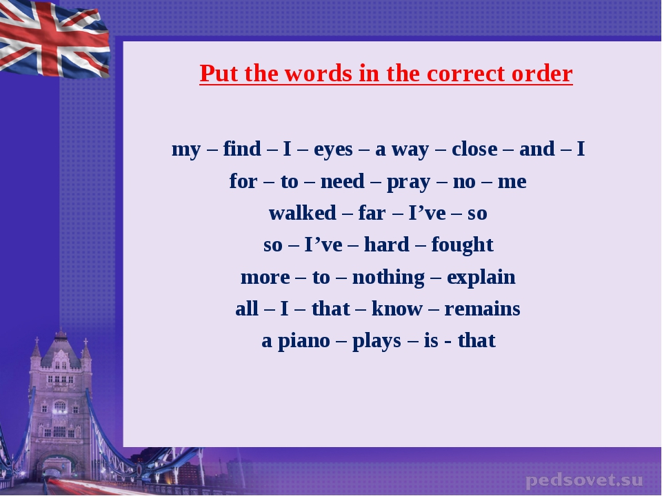 Put the words in the correct order my – find – I – eyes – a way – close – and...