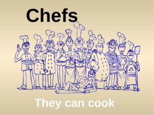 They can cook Chefs