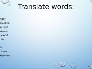 Translate words: Birthday Windsurfing Basketball Newspaper Housework To miss