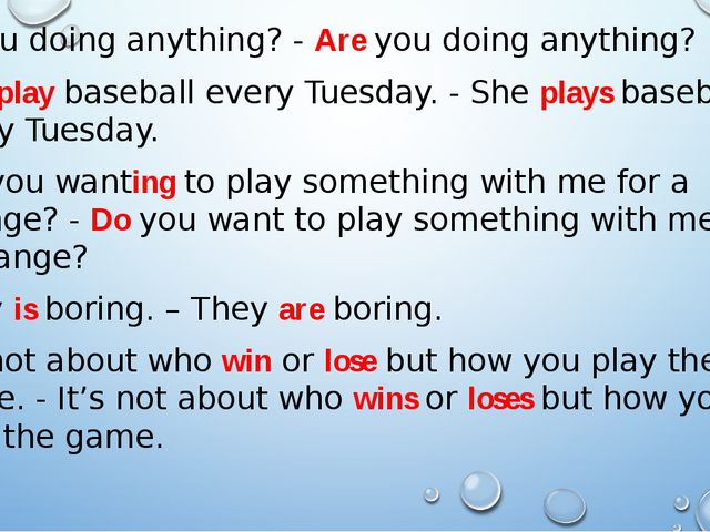 Is you doing anything? - Are you doing anything? She play baseball every Tues...