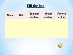Fill the box NameHairSummer clothesWinter clothesFavorite colour